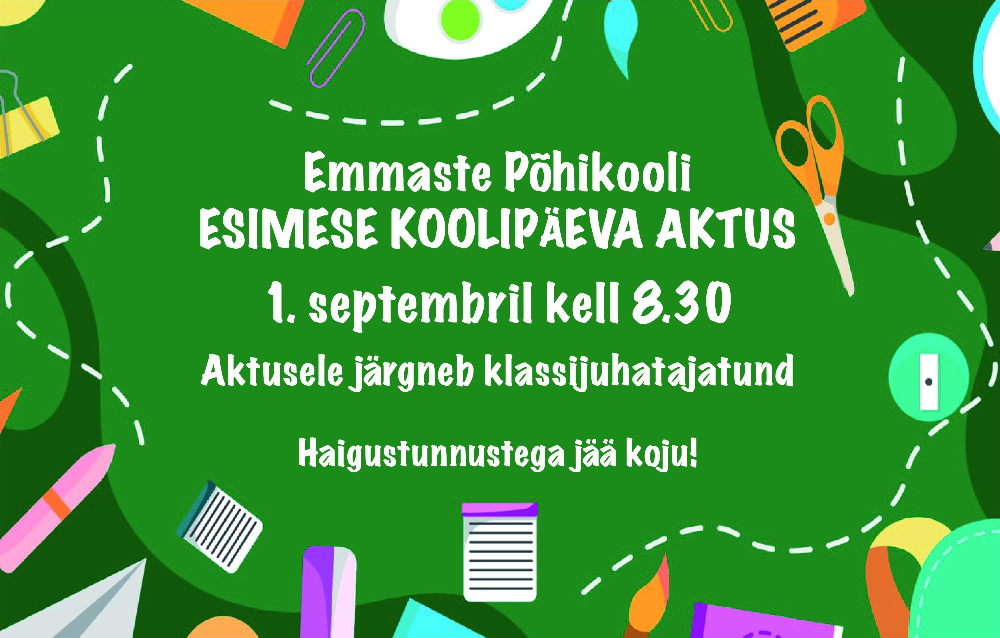 Emmaste Põhikooli esimese koolipäeva aktus on 1.septembril kell 8.30. Aktusele järgneb klassijuhatajatund. Haigusnähtudega jää koju!